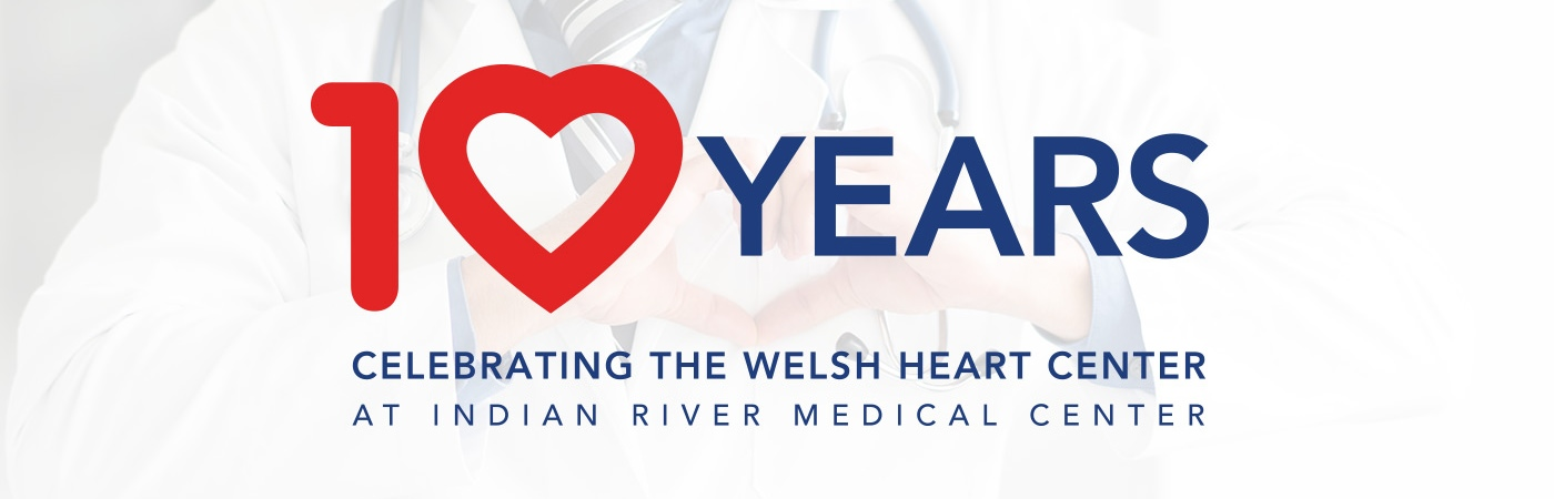 10 Years: Celebrating The Welsh Heart Center at Indian River Medical Center