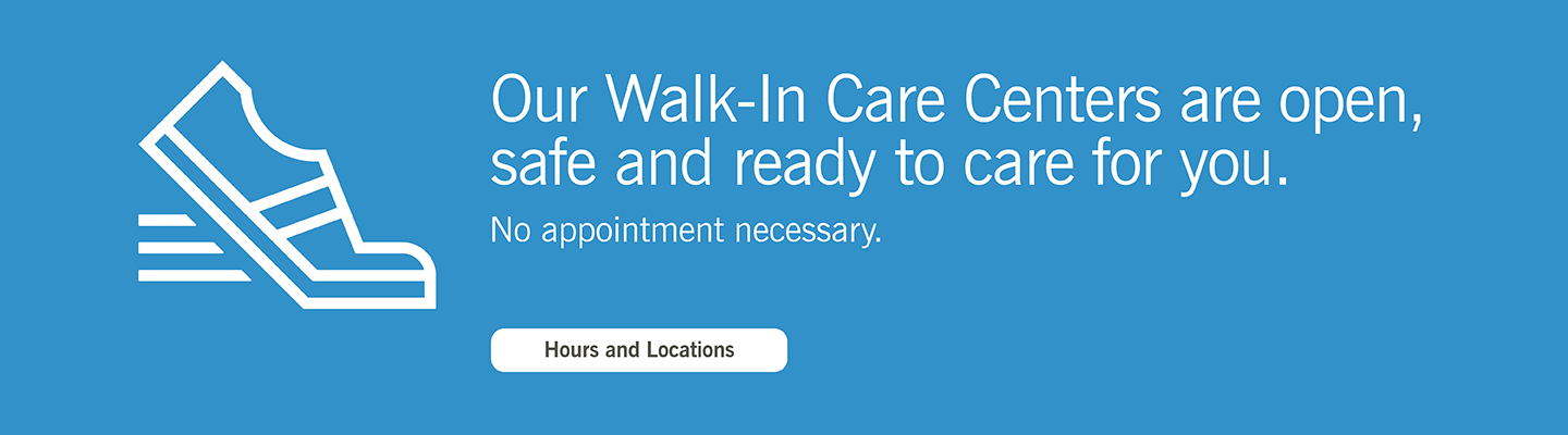 CCIRH Walk-In Care Centers are open, safe and ready to care for you.